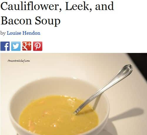 Cauliflower, Leek and Bacon Soup from the Ancestral Chef/Paleo Magazine - Creamy, Bacon, Chicken Broth