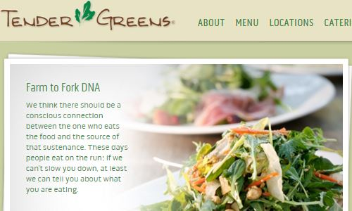 Screenshot Tender Greens - Tender Greens, a fast casual chain based out in the west coast and California is a generally healthy quick bite option, but with more of a whole meal menu rather than make your own salads. Still a lot of their menu items qualify as paleo frendly fast food. You might have to be a bit careful, but if you are on the west coast, Tender Greens just might be a good fast food paleo option to look into.